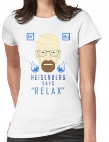 Heisenberg Says Relax Womens Fitted T-Shirt