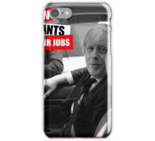 Boris Johnson - Did you know immigrants are stealing our jobs? iPhone Case/Skin