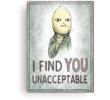I FIND YOU UNACCEPTABLE Canvas Print