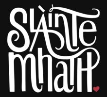 Slainte Mhath in white and red by fortissimotees