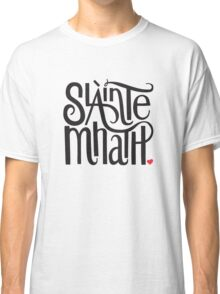 Slainte Mhath in black and red Classic T-Shirt