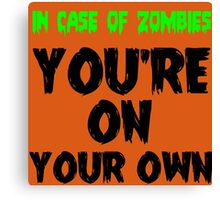 IN THE CASE OF ZOMBIES YOU'RE ON YOUR OWN Canvas Print