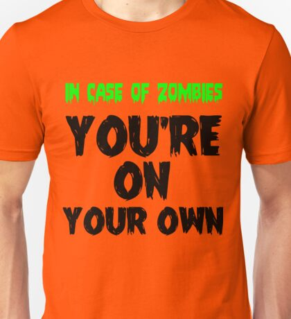 IN THE CASE OF ZOMBIES YOU'RE ON YOUR OWN Unisex T-Shirt