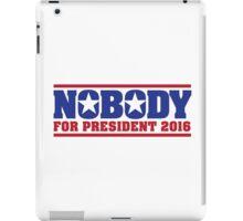 Hilarious 'Nobody For President 2016' Presidential Humor T-Shirt iPad Case/Skin