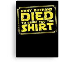 Many Bothans died bring you this shirt Canvas Print