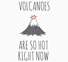 Volcanoes are so hot right now Kids Tee