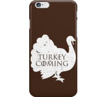 Turkey is Coming iPhone Case/Skin