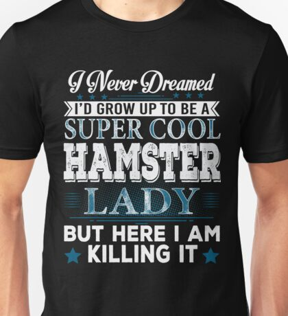 I'd Grow Up Super Cool Hamster Lady Unisex T-Shirt
