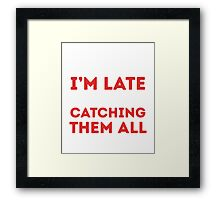 Sorry I'm late I was busy catching them all Framed Print