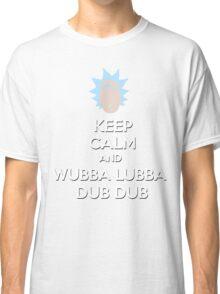 """""""Keep Calm and Wubba Lubba Dub Dub"""" Classic T-Shirt"""