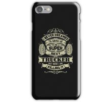 Trucker - I growth up to be a sexy trucker, I never dreamed. iPhone Case/Skin