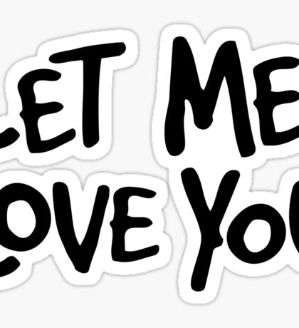 Let Me Love You Sticker
