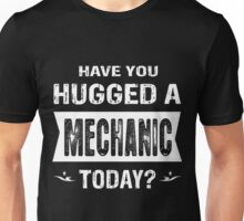 Have you hugged a mechanic today? Unisex T-Shirt