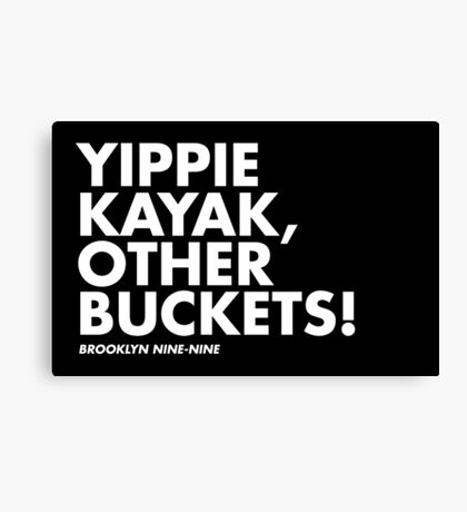 Yippie Kayak, Other Buckets! Canvas Print