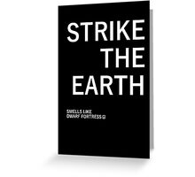 Strike The Earth (Smells like Dwarf Fortress) Greeting Card