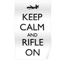 Keep Calm and Rifle On Poster