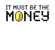 It Must Be The Money Photographic Print