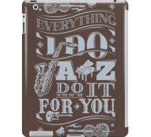Everything i do jazz do it for you iPad Case/Skin