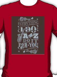 Everything i do jazz do it for you T-Shirt