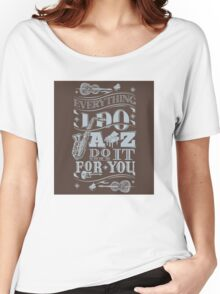 Everything i do jazz do it for you Women's Relaxed Fit T-Shirt