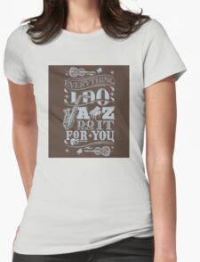 Everything i do jazz do it for you Womens Fitted T-Shirt