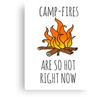 Camp-Fires are SO Hot Right Now Canvas Print