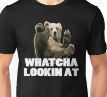 WHATCHA LOOKIN AT FUNNY GRIZZLY BEAR Unisex T-Shirt