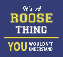 It's A ROOSE thing, you wouldn't understand !! by satro