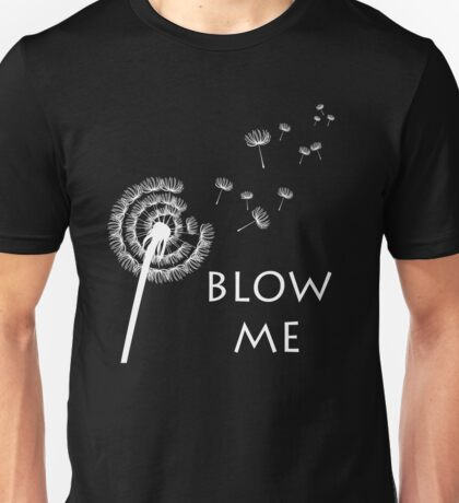 Blow Me Dandelion Funny Design Unisex T-Shirt