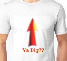 Ya Dig??? Unisex T-Shirt