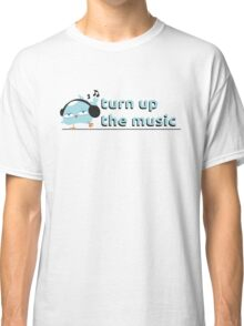Turn up the music Classic T-Shirt
