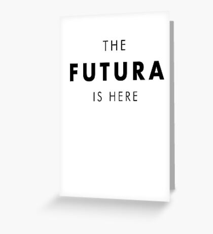 The FUTURA is here Greeting Card