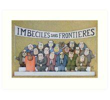 Imbeciles sans Frontieres  Art Print
