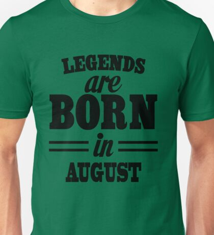 Legends are born in AUGUST Unisex T-Shirt