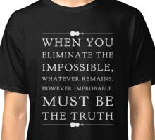 Sherlock, Eliminate the Impossible (B&W) Classic T-Shirt