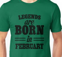 Legends are born in FEBRUARY Unisex T-Shirt