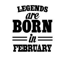 Legends are born in FEBRUARY Photographic Print