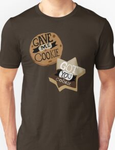 Gave me a Cookie Got you a Cookie Unisex T-Shirt