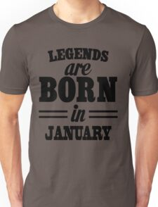 Legends are born in JANUARY Unisex T-Shirt