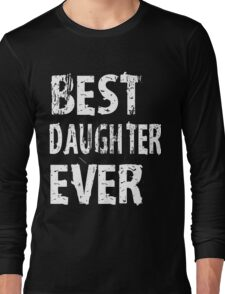 Best Daughter Ever T Shirt For Perfect Daughter Cute Funny Gift Long Sleeve T-Shirt