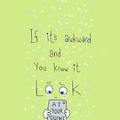 If it's awkward and you know it, look at your phone.  by twisteddoodles