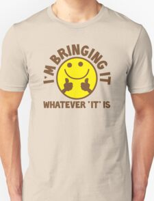 I'm bringing 'it' (Whatever 'it' is?) T-Shirt