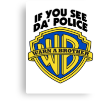 WARN A BROTHER IF YOU SEE DA POLICE Canvas Print