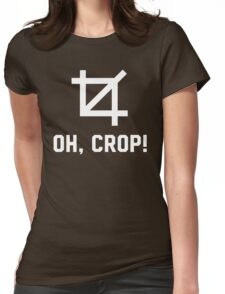 Oh, crop! Funny photographer shirt Womens Fitted T-Shirt