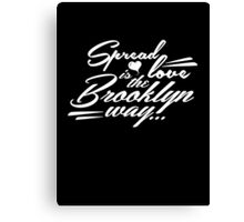 Spread love is the Brooklyn way white Canvas Print