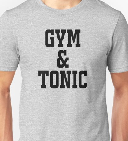 GYM AND TONIC Unisex T-Shirt