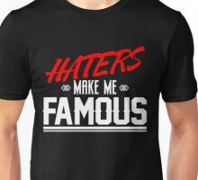 Haters make me famous Unisex T-Shirt