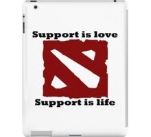 Support is love, Support is life iPad Case/Skin