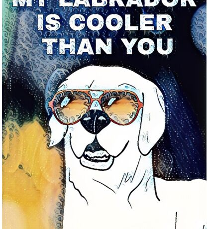 My Labrador is Cooler Than You (Hype Edition) Sticker
