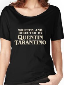 Written and Directed by Quentin Tarantino (original) Women's Relaxed Fit T-Shirt